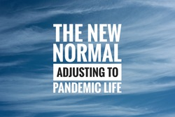 THE NEW NORMAL. ADJUSTING TO PANDERMIC LIFE text on cloudy sky background. New normal after Covid-19 pandemic. Coronavirus outbreak concept.