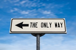 The only way road sign, arrow on blue sky background. One way blank road sign with copy space. Arrow on a pole pointing in one direction.