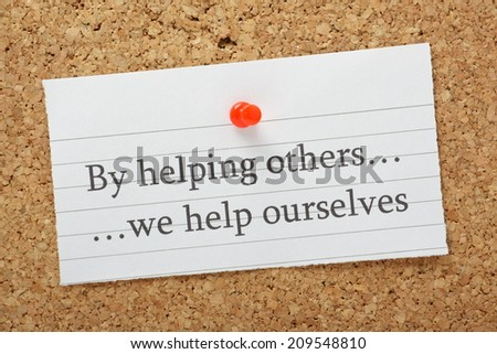 the phrase by helping others we ...