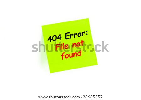 "The phrase ""404 Error: File Not Found"" on a post-it note  isolated in white"
