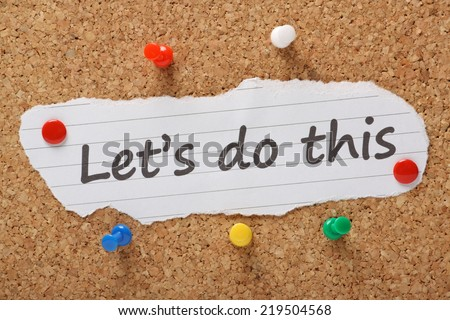 The phrase Let's Do This typed on a piece of paper and pinned to a cork notice board as a call to action