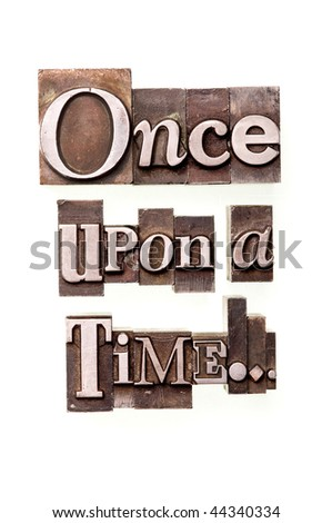 "The phrase ""Once upon a time..."" in letterpress type"