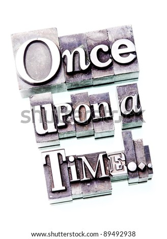 """The phrase """"Once upon a time..."""" in letterpress type"""