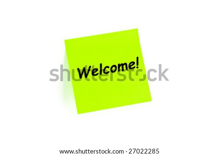 "The phrase ""Welcome!"" on a post-it note isolated in white"