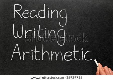 The 3 r's, reading, writing and arithmetic.