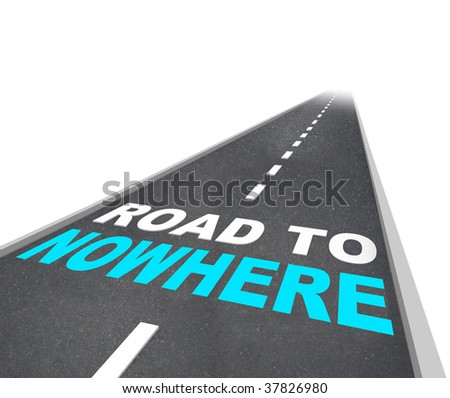 The Road to Nowhere - words on freeway going off into distance