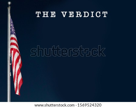 The Verdict, headline words in white typewriter font against indigo black night sky, American USA red, white, blue Stars Stripes flag, illuminated. Political concept, news, copy text space #1569524320