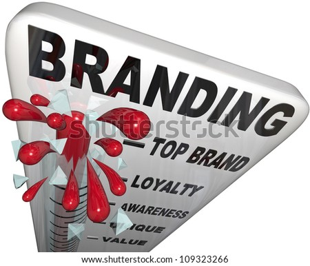 The word Branding on a thermometer measuring your brand loyalty, identity, reputation, credibility, awareness, perception and overall success in your market