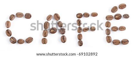The word 'cafe' spelt out in coffee beans. Isolated against neutral white background. - stock photo