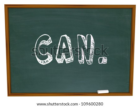 The word Can written with chalk on a school chalkboard, illustrating that you have the ability and initiative to succeed in life and accomplish your goals