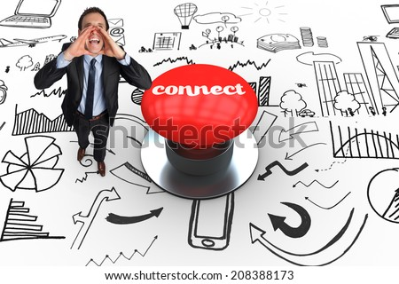 The word connect and shouting businessman against digitally generated red push button