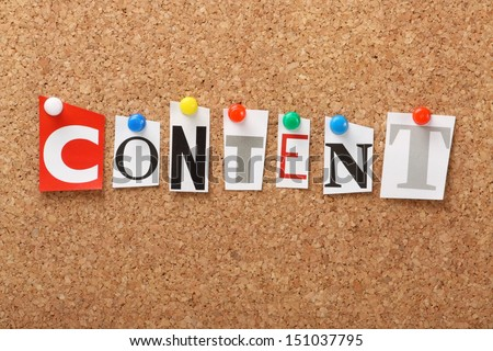 The word Content in cut out magazine letters pinned to a cork notice board. Content is an important part of marketing and search engine optimization for web content and advertising.