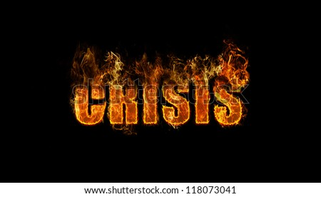 The word crisis burning, concept - financial crisis