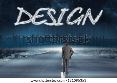 The word design and businessman with hand on hip against road leading out to the horizon