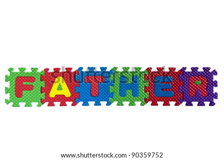 """The word """"Father"""" written with alphabet puzzle letters isolated on white background"""