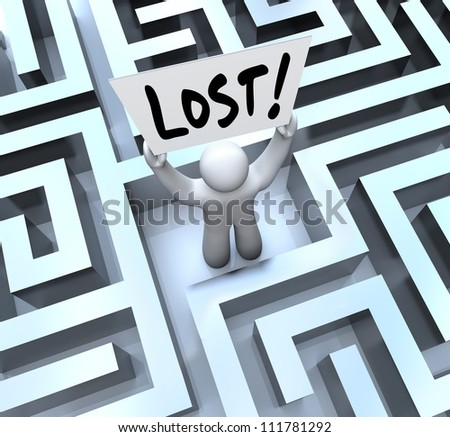 The word Lost on a sign held by a man or person stuck in a maze or labyrinth looking for a way out or to be rescued
