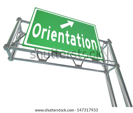 The word Orientation on a green freeway direction sign to point the way for new students or employees