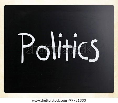 "The word ""Politics"" handwritten with white chalk on a blackboard"