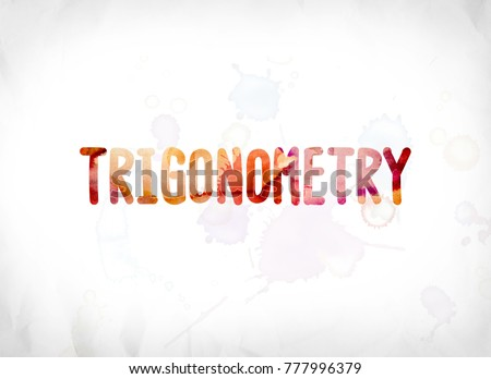 The word Trigonometry concept and theme painted in colorful watercolors on a white paper background.