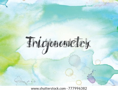 The word Trigonometry concept and theme written in black ink on a colorful painted watercolor background.