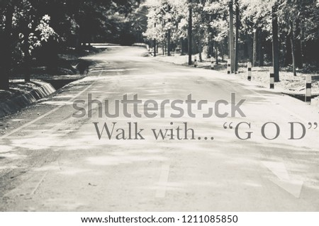 "the word "" walk with God "" design on the picture of silent road in nature, Jesus walking leaving his"