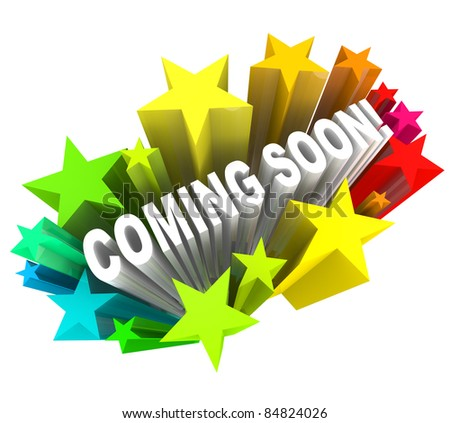 The words Coming Soon shooting out at you in 3D surrounded by stars and fireworks in anticipation of the grand opening of a new store or road or other project, or the introduction of a product
