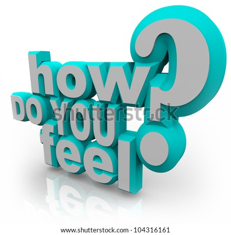 The words How Do You Feel and question mark in blue and white 3D letters asking what your opinion or emotions are on a given topic or important issue