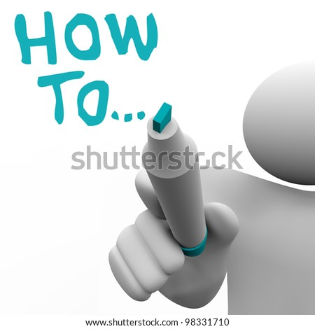 The words How To written by a man with a marker to give advice, instructions, consulting or other information on completing a task or reaching a goal in business or life