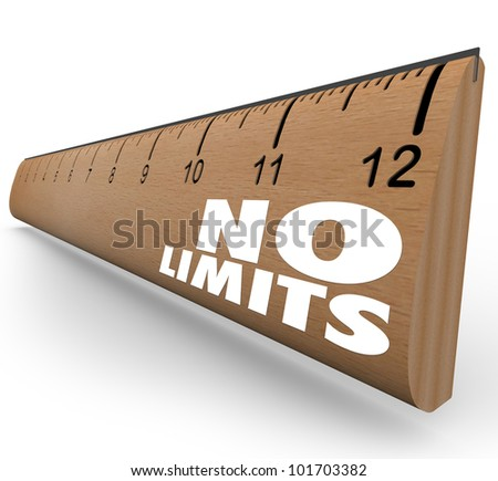 The words No Limits on a ruler illustrates the unlimited potential of an opportunity and the great possibilities of surpassing your goals