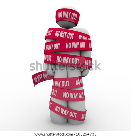 The words No Way Out on red tape wrapping a man who is caught, imprisoned or wrapped up and hopeless to escape or free himself from his problems, despair or depression
