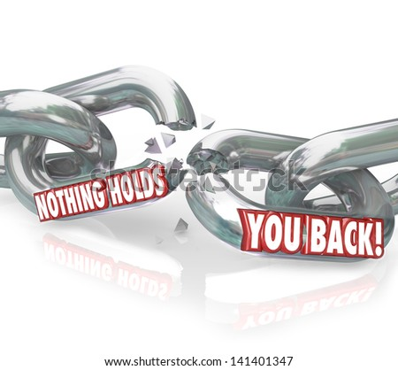 The words Nothing Holds You Back on chain links breaking to illustrate freedom, liberation and emancipation to obstacles or forces keeping you from achieving your goals or success