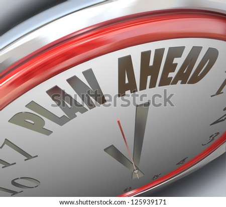 The words Plan Ahead on a clock face to symbolize looking forward to the future and planning for new opportunities and chance for success and solving goals