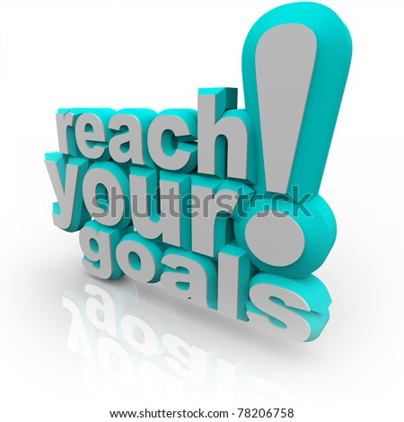The words Reach Your Goals in 3D blue lettering, encouraging you to improve and commit to your objective and attain success
