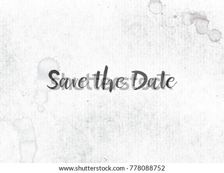 the words save the date concept and theme painted in black ink on a watercolor wash