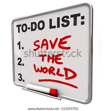 The words Save the World written on a dry erase board to do list reminding you to make earth friendly decisions