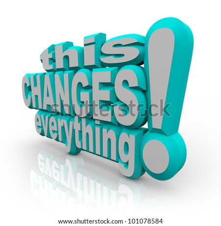 The words This Changes Everything in 3d letters on white background, a statement that sums up the change and evolution of an action you have taken for improvement, growth and success