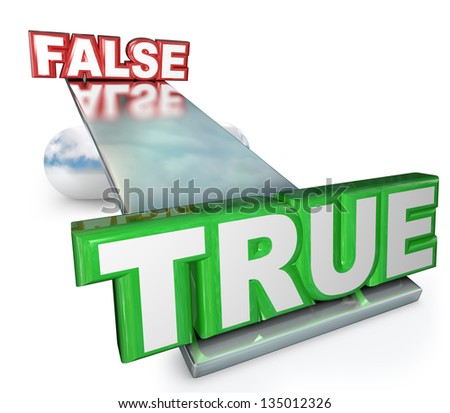 The words True and False on a see-saw balance to illustrated that the truth carries more weight than a falsehood or lie