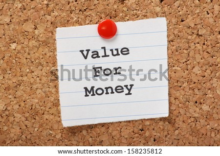 The words Value For Money typed on a scrap of lined paper and pinned to a cork notice board. We look for value in goods and services as a buyer or seller.