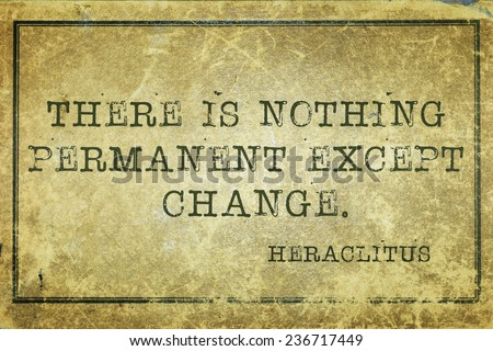 there is nothing permanent except change - ancient Greek philosopher Heraclitus quote printed on grunge vintage cardboard