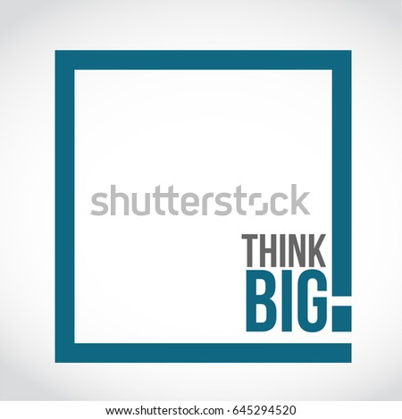 think big text box concept illustration isolated over a white background