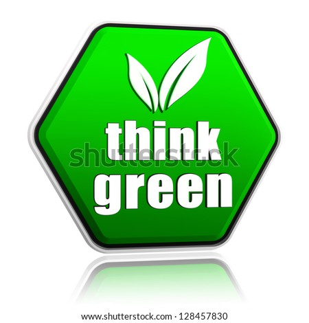 think green with leaf sign - 3d green button with text, eco recycling concept