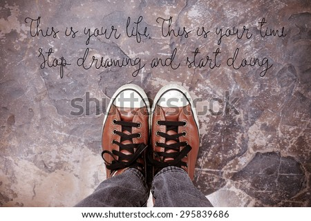 This is your life, This is your time, Stop dreaming and start doing. : Life and Inspirational quote. Motivational background