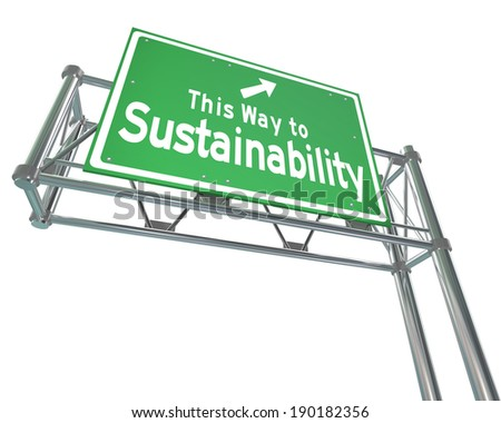 This Way to Sustainability Words Freeway Sign Renewable Resources