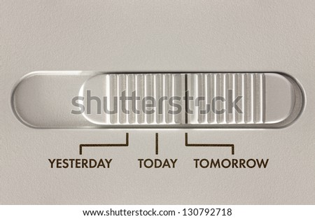Three position slider switch with options for yesterday, today, tomorrow