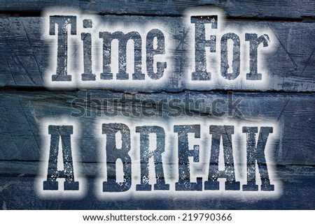 Time For A Break Concept text on background