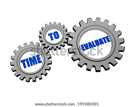 time for evaluate - words in 3d silver grey metal gear wheels, business assessment concept
