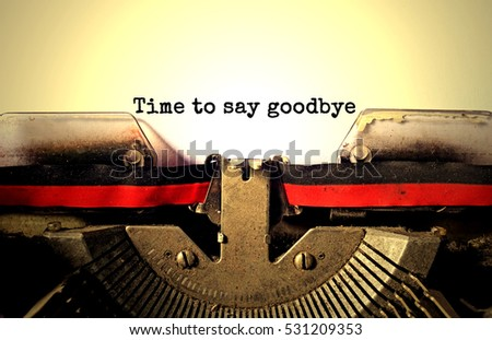 time to say goodbye typed words ...