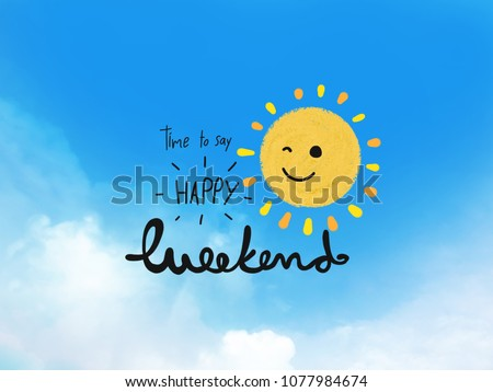 Time to say happy weekend word and cute sun smile on blue sky and cloud background