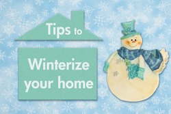 Tips to winterize your home message with a friendly snowman and house with blue snowflakes