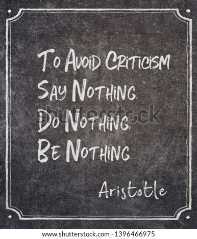 To avoid criticism say nothing, do nothing, be nothing - ancient Greek philosopher Aristotle quote written on framed chalkboard